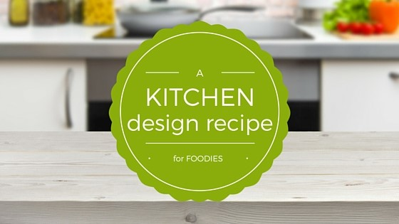 a kitchen design recipe for foodies starburst overlaid a faded kitchen background
